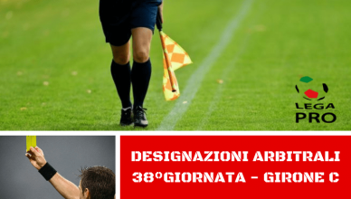 DESIGNAZIONI ARBITRALI 38°GIORNATA - GIRONE C