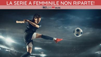 LA SERIE A FEMMINILE NON RIPARTE-NEWBETLIVE5K