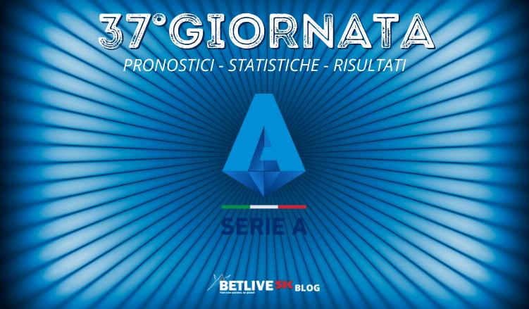 37°GIORNATA-SERIE-A-PRONOSTICI-STATISTICHE-RISULTATI-GIUDICE-SPORTIVO-BETLIVE5K